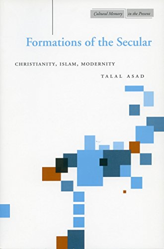 Formations of the Secular: Christianity, Islam, Modernity (Cultural Memory in the Present)