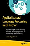 Applied Natural Language Processing with Python: Implementing Machine Learning and Deep Learning Algorithms for Natural Language Processing