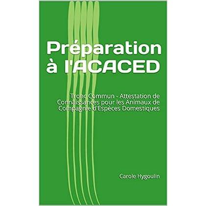 Préparation à l'ACACED: Tronc Commun - Attestation de Connaissances pour les Animaux de Compagnie d'Espèces Domestiques