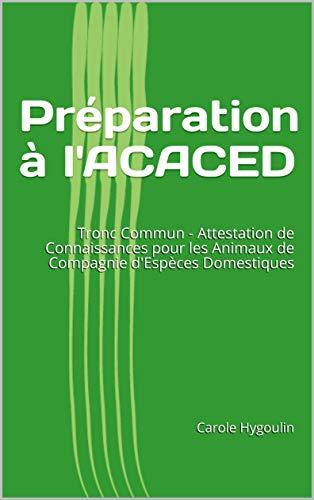 Préparation à l'ACACED: Tronc Commun - Attestation de Connaissances pour les Animaux de Compagnie d'Espèces Domestiques par