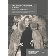 The Jews of Nazi Vienna, 1938-1945: Rescue and Destruction (Palgrave Studies in the History of Genocide)