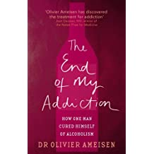 The End Of My Addiction: How one man cured himself of alcoholism (English Edition)
