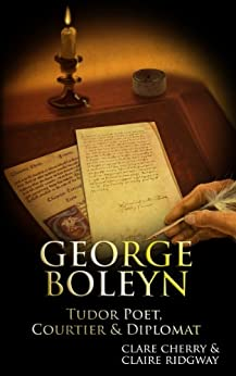 George Boleyn: Tudor Poet, Courtier & Diplomat by [Ridgway, Claire, Cherry, Clare]