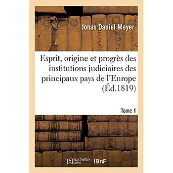 Esprit, origine et progrès des institutions judiciaires des principaux pays de l'Europe Tome 1