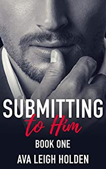 Submitting to Him - Book One (English Edition) par [Holden, Ava Leigh]