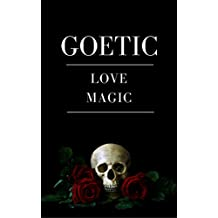 Goetic Love Magic: Achieving Love Through the Power of the Goetia (English Edition)