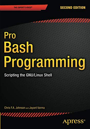 Pro Bash Programming, Second Edition: Scripting the GNU/Linux Shell -