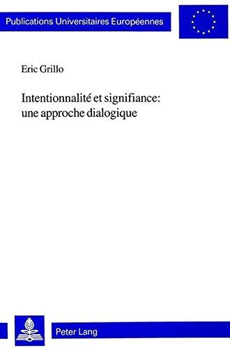 Intentionnalite et signifiance: une approche dialogique (Publications Universitaires Europeennes: Serie 20, Philosophie. Vol. 602) par Eric Grillo