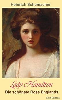 Lady Hamilton - die schönste Rose Englands von [Schumacher, Heinrich Vollrat]