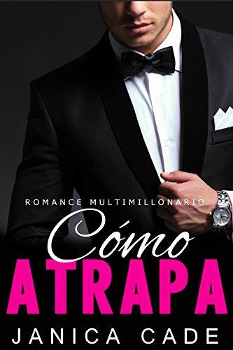 Cómo atrapa LIBRO 7: Romance multimillonario (Serie Contrato con un multimillonario)