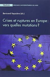 Crises et ruptures en Europe : vers quelles mutations ? par Bertrand Vayssière