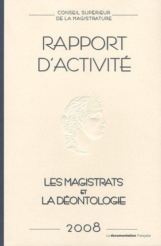 Conseil supérieur de la magistrature : Rapport annuel 2008 : Les magistrats et la déontologie par CSM