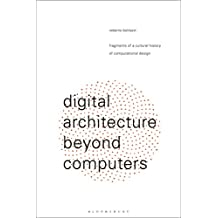 Digital Architecture Beyond Computers: Fragments of a Cultural History of Computational Design (English Edition)