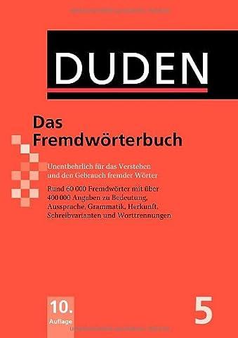 Duden 05. Das Fremdwörterbuch: Unentbehrlich für das Verstehen und den Gebrauch fremder Wörter: Band 5