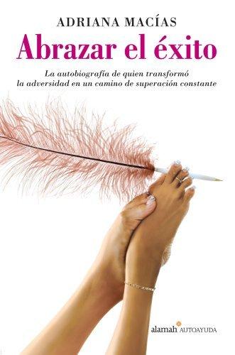 Abrazar el exito/ Embrassing the Success (Spanish Edition) by Adriana Macias (2007-07-30)