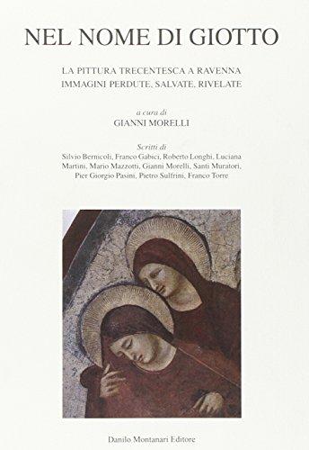 Nel nome di Giotto, la pittura trecentesca a Ravenna, immagini perdute, salvate, rivelate