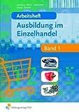 Arbeitsheft - Ausbildung im Einzelhandel Band 1 von Claudia Kauenberg (2013) Broschiert