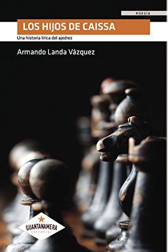 Los hijos de Caissa: Una historia lírica del ajedrez por Armando Landa Vázquez