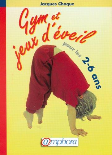 Gym et jeux d'éveil pour les 2-6 ans : 100 exercices illustrés