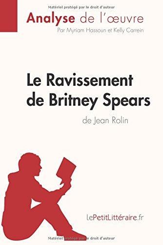 Le Ravissement de Britney Spears de Jean Rolin (Analyse de l'oeuvre): Comprendre la littrature avec lePetitLittraire.fr