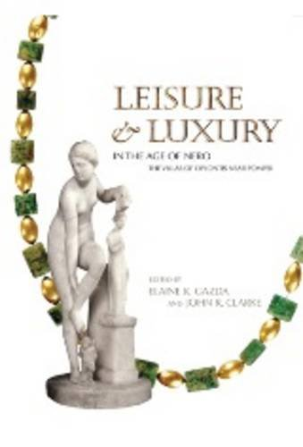 Leisure and Luxury in the Age of Nero: The Villas of Oplontis Near Pompeii (Kelsey Museum Publications)