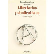 Libertarios y sindicalistas (Historia - Biblioteca Básica De Historia - Serie «Monografías»)