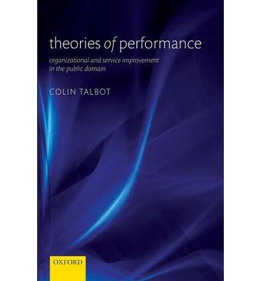 [(Theories of Performance: Organizational and Service Improvement in the Public Domain)] [Author: Colin Talbot] published on (November, 2010)