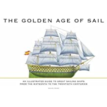 The Golden Age of Sail: An Illustrated Guide to Great Sailing Ships from the Sixteenth to the Twentieth Centuries (Naval History)
