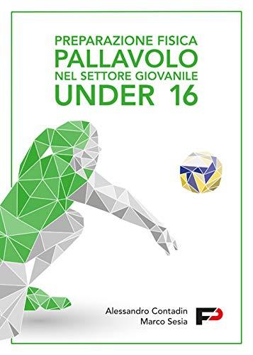 Preparazione fisica pallavolo nel settore giovanile Under 16. Ediz. a spirale por Alessandro Contadin