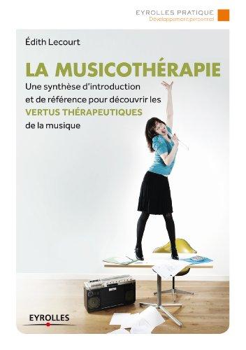 La musicothérapie: Une synthèse d'introduction et de référence pour découvrir les vertus thérapeutiques de la musique