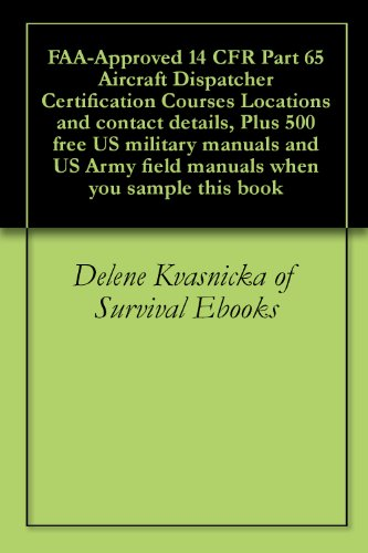 FAA-Approved 14 CFR Part 65 Aircraft Dispatcher Certification Courses Locations and contact details, Plus 500 free US military manuals and US Army field ... when you sample this book (English Edition) (14 Cfr)
