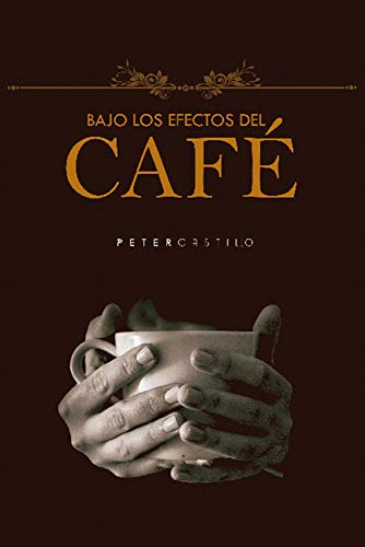 Bajo los Efectos del Café por Peter Castillo