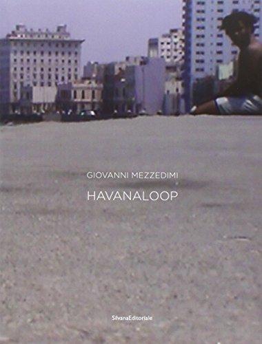 Giovanni Mezzedimi. Havanaloop. Catalogo della mostra (Havana, 5 ottobre-5 novembre 2011). Ediz. italiana, inglese e spagnola (Cataloghi di mostre)