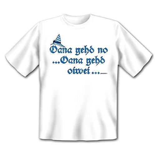 Bayerisches Sprüche T-Shirt - Oana gehd no... Oana gehd oiwei... Für jeden Bayern! Weiß
