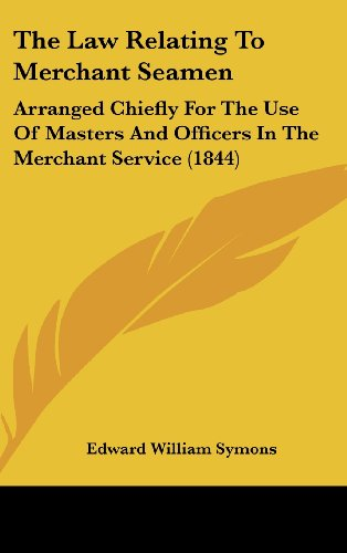 The Law Relating to Merchant Seamen: Arranged Chiefly for the Use of Masters and Officers in the Merchant Service (1844)
