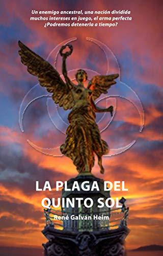 LA PLAGA DEL QUINTO SOL por René Galván Heim