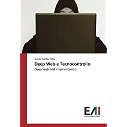 Deep Web e Tecnocontrollo: Deep Web and Internet control