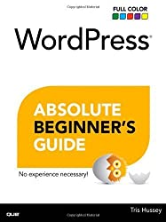 WordPress Absolute Beginner's Guide by Tris Hussey (2014-04-26)