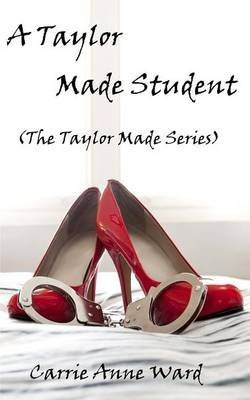 a-taylor-made-student-the-taylor-made-series-by-author-carrie-anne-ward-published-on-july-2013