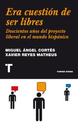 Era cuestión de ser libres: Doscientos años del proyecto liberal en el mundo hispánico (Noema) por Miguel Ángel Cortés