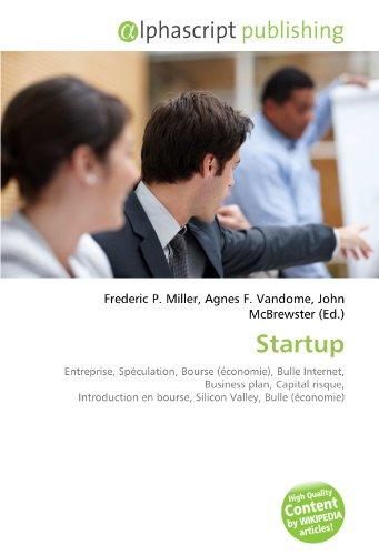 Startup: Entreprise, Spéculation, Bourse (économie), Bulle Internet, Business plan, Capital risque, Introduction en bourse, Silicon Valley, Bulle (économie)