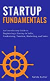 #10: Startup Fundamentals: An Introductory Guide to Registering a Startup in India, Fundraising, Taxation, Marketing, and Sales