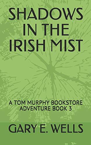 SHADOWS IN THE IRISH MIST: A TOM MURPHY BOOKSTORE ADVENTURE BOOK 3