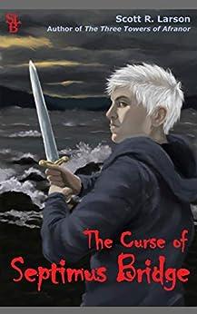 The Curse of Septimus Bridge by [Larson, Scott R.]