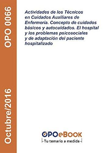 Actividades de los Técnicos en Cuidados Auxiliares de Enfermería. Concepto de cuidados básicos y autocuidados. El hospital y los problemas psicosociales y de adaptación del paciente hospitalizado