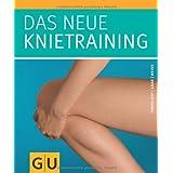 Das neue Knietraining (GU Einzeltitel Gesundheit/Fitness/Alternativheilkunde)