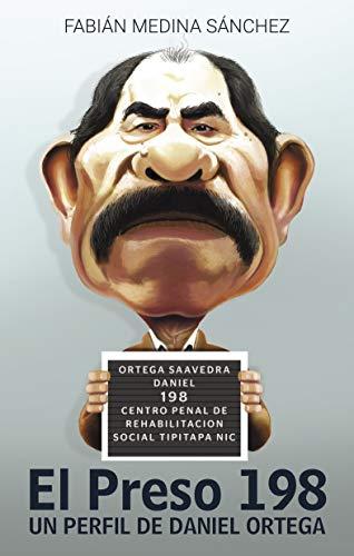 El Preso 198: Un perfil de Daniel Ortega de [Sánchez, Fabián Medina]