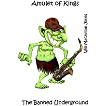 The Amulet of Kings (The Banned Underground Book 1)
