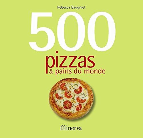 500 pizzas & pains du monde par Rebecca Baugniet