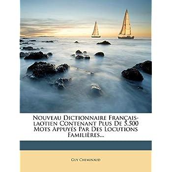 Nouveau Dictionnaire Français-Laotien Contenant Plus de 5,500 Mots Appuyés Par Des Locutions Familières...
